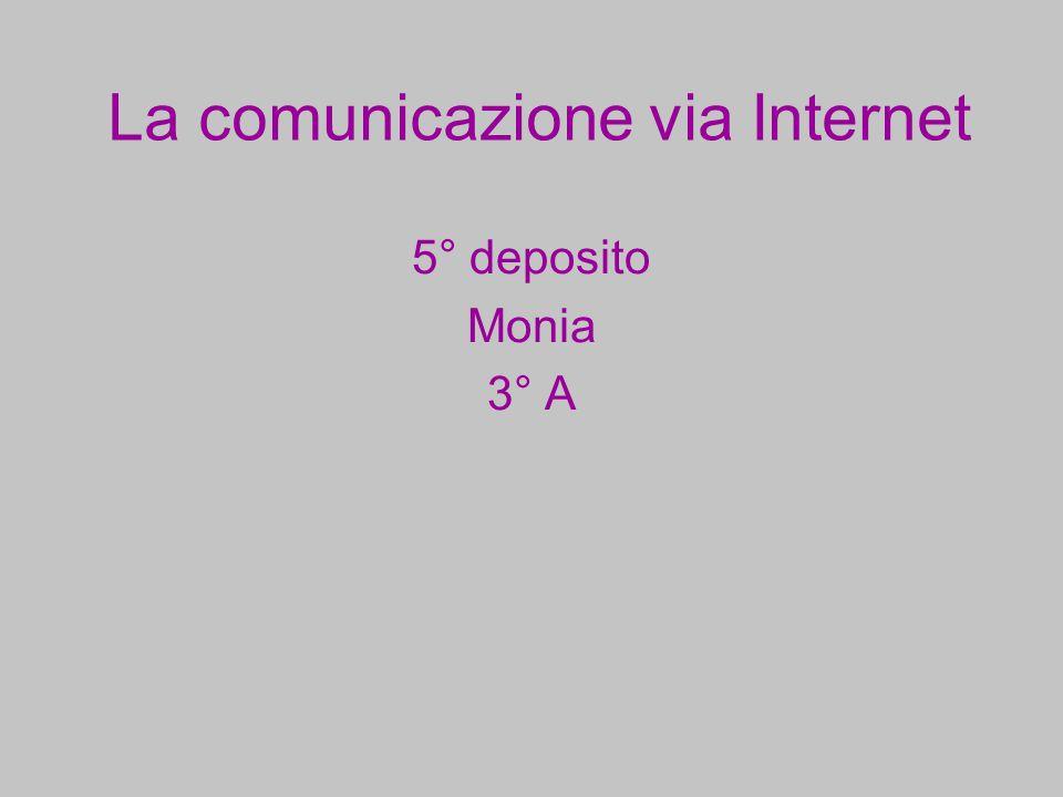La comunicazione via Internet 5° deposito Monia 3° A