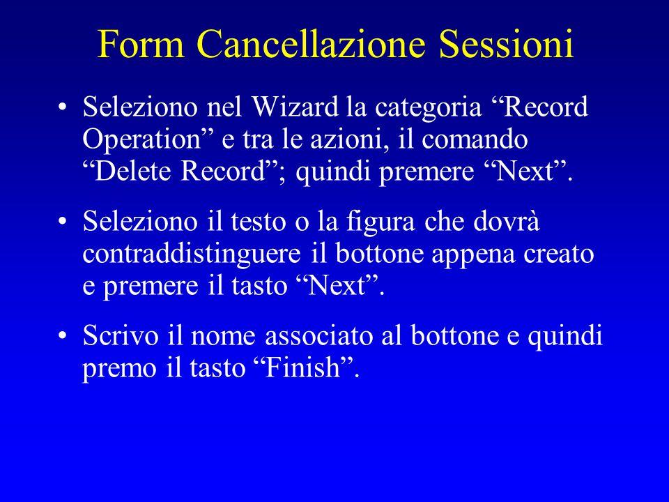 Form Cancellazione Sessioni Seleziono nel Wizard la categoria Record Operation e tra le azioni, il comando Delete Record ; quindi premere Next .