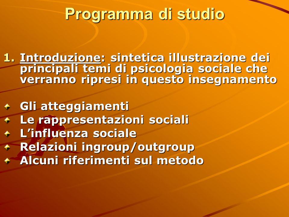 Programma di studio 1.Introduzione: sintetica illustrazione dei principali temi di psicologia sociale che verranno ripresi in questo insegnamento Gli