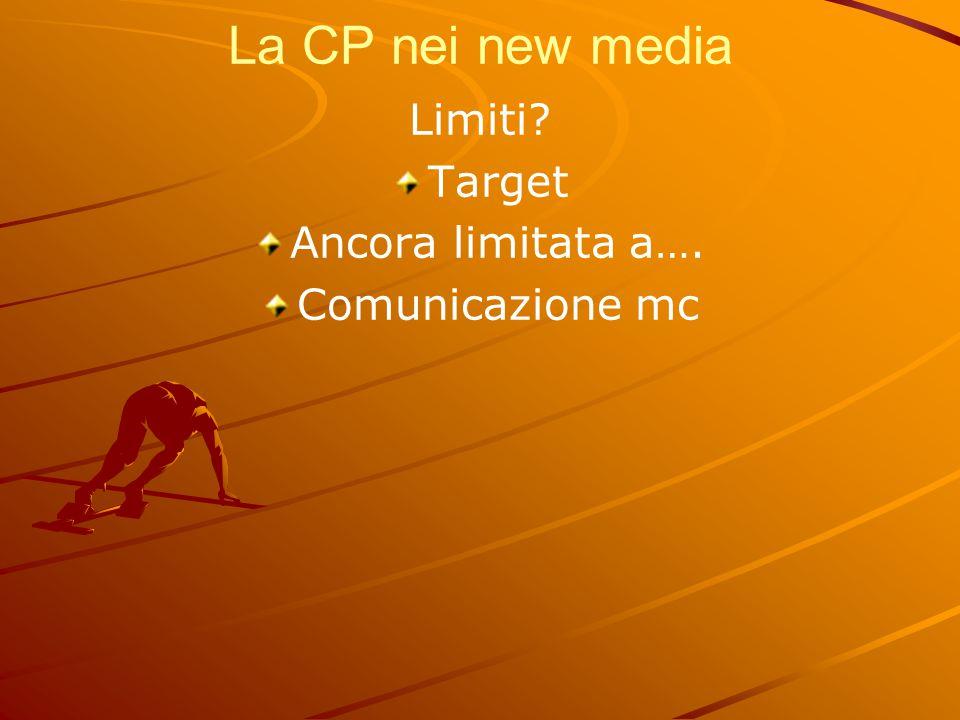 La CP nei new media Limiti? Target Ancora limitata a…. Comunicazione mc