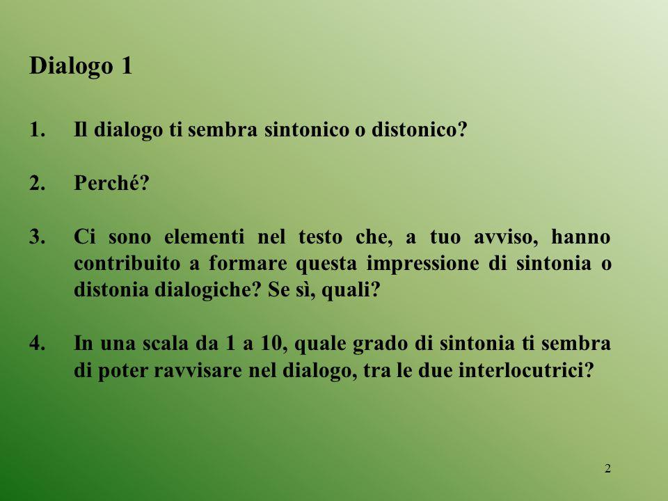 13 Obiettivo del questionario: verificare (1) se e (2) sulla base di quali elementi i Ss percepissero uno dei due dialoghi (il secondo, in base alle attese) come maggiormente sintonico rispetto all'altro.
