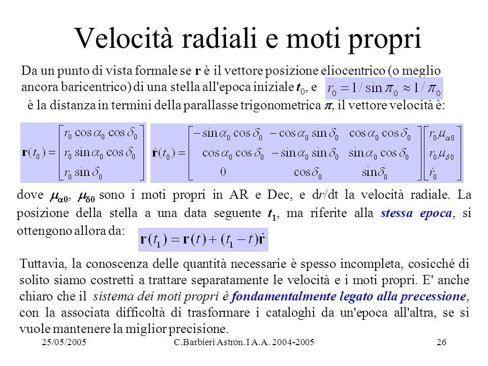 25/05/2005C.Barbieri Astron. I A.A. 2004-200526 Velocità radiali e moti propri Da un punto di vista formale se r è il vettore posizione eliocentrico (