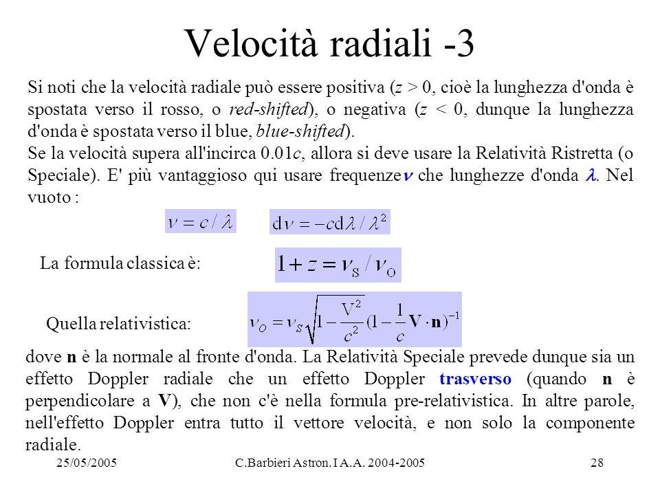 25/05/2005C.Barbieri Astron. I A.A. 2004-200528 Velocità radiali -3 Si noti che la velocità radiale può essere positiva (z > 0, cioè la lunghezza d'on
