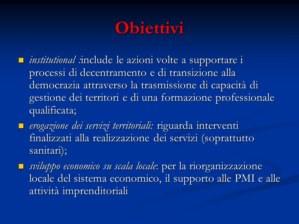 Obiettivi institutional :include le azioni volte a supportare i processi di decentramento e di transizione alla democrazia attraverso la trasmissione