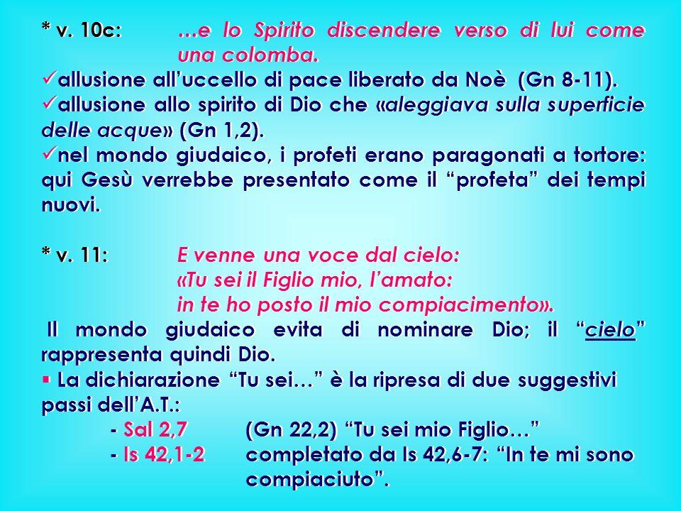 * v. 10c: …e lo Spirito discendere verso di lui come una colomba. allusione all'uccello di pace liberato da Noè (Gn 8-11). allusione allo spirito di D