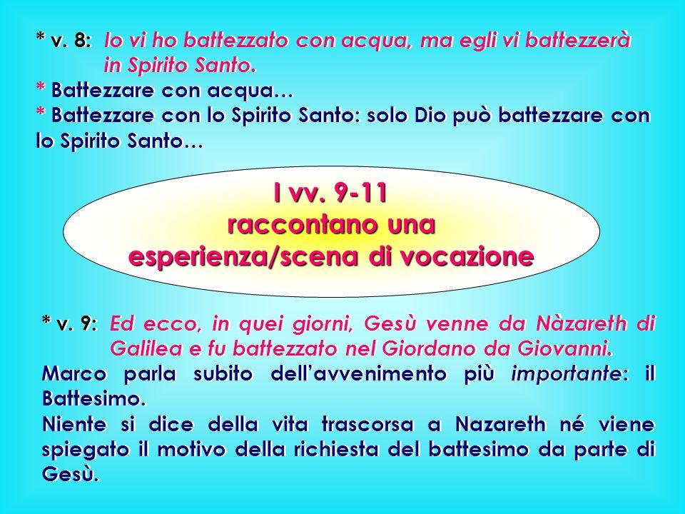 * v. 8: Io vi ho battezzato con acqua, ma egli vi battezzerà in Spirito Santo. * Battezzare con acqua… * Battezzare con lo Spirito Santo: solo Dio può