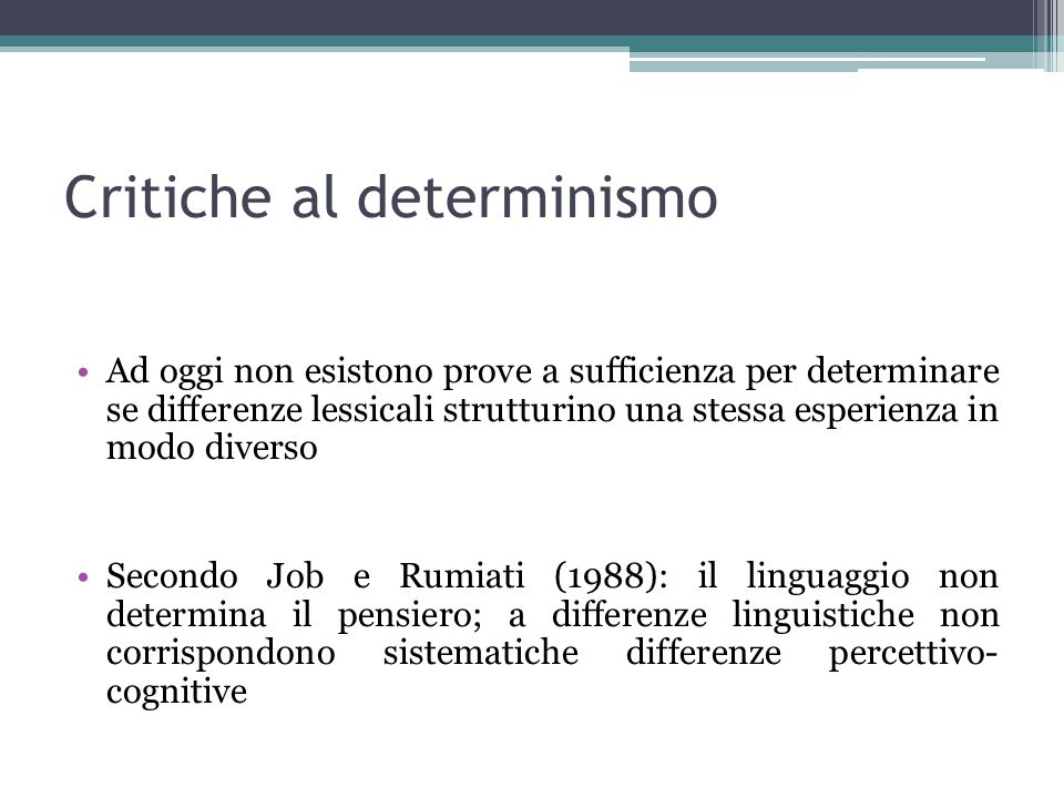 Critiche al determinismo Ad oggi non esistono prove a sufficienza per determinare se differenze lessicali strutturino una stessa esperienza in modo di