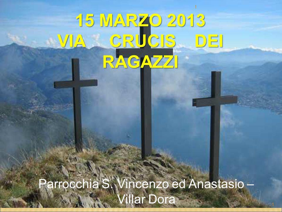 PARROCCHIA DI VILLAR DORA 15 MARZO 2013 VIA CRUCIS DEI RAGAZZI Parrocchia S. Vincenzo ed Anastasio – Villar Dora 1 1