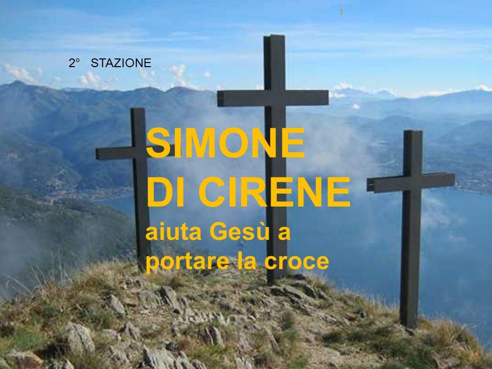 2 INCONTRO SIMONE DI CIRENE aiuta Gesù a portare la croce 2° STAZIONE 1 13