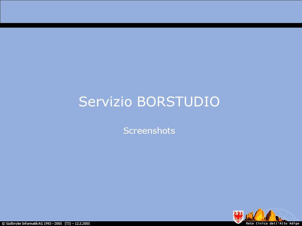 © Südtiroler Informatik AG 1993 – 2005 (TJ) – 12.5.2005 Servizio BORSTUDIO Screenshots