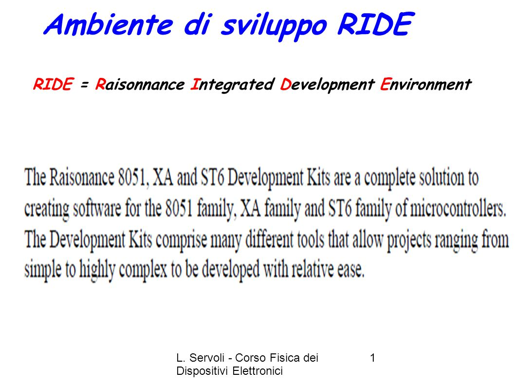 L. Servoli - Corso Fisica dei Dispositivi Elettronici 1 Ambiente di sviluppo RIDE RIDE = Raisonnance Integrated Development Environment
