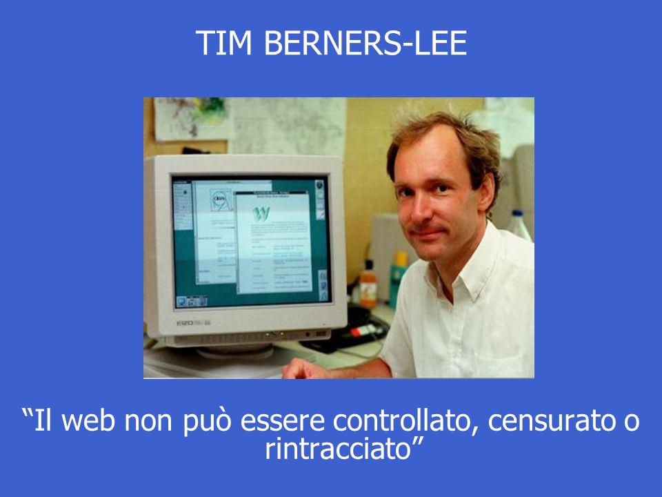 TIM BERNERS-LEE Il web non può essere controllato, censurato o rintracciato