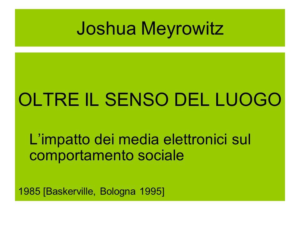 Joshua Meyrowitz OLTRE IL SENSO DEL LUOGO L'impatto dei media elettronici sul comportamento sociale 1985 [Baskerville, Bologna 1995]
