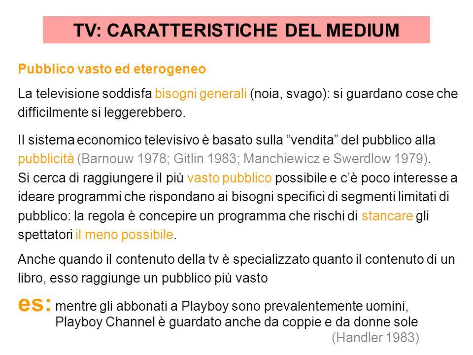 Pubblico vasto ed eterogeneo La televisione soddisfa bisogni generali (noia, svago): si guardano cose che difficilmente si leggerebbero. Il sistema ec