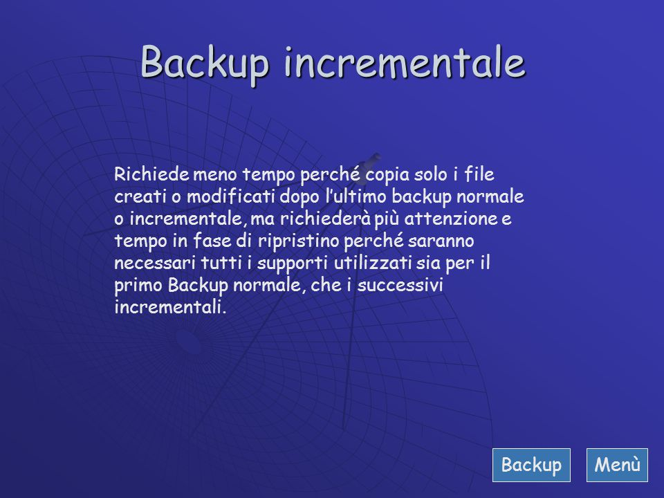 Backup normale Richiede più tempo perché copia tutti i file selezionati, ma sarà più rapido nel ripristino poiché richiede solo il supporto utilizzato