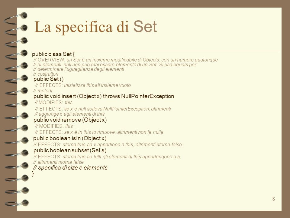 8 La specifica di Set public class Set { // OVERVIEW: un Set è un insieme modificabile di Objects.
