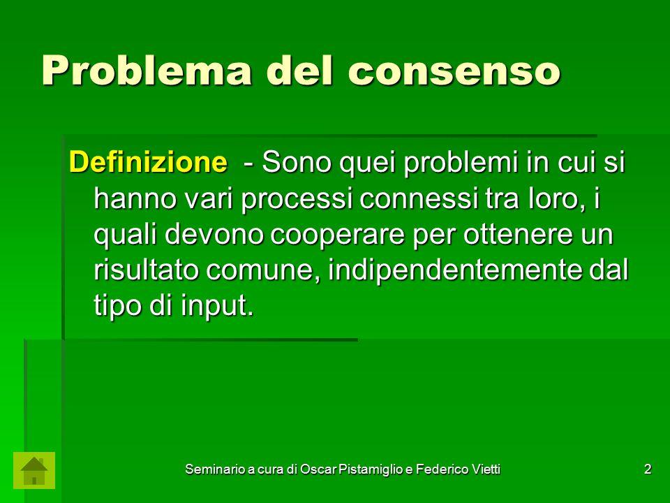 2 Problema del consenso Definizione - Sono quei problemi in cui si hanno vari processi connessi tra loro, i quali devono cooperare per ottenere un ris