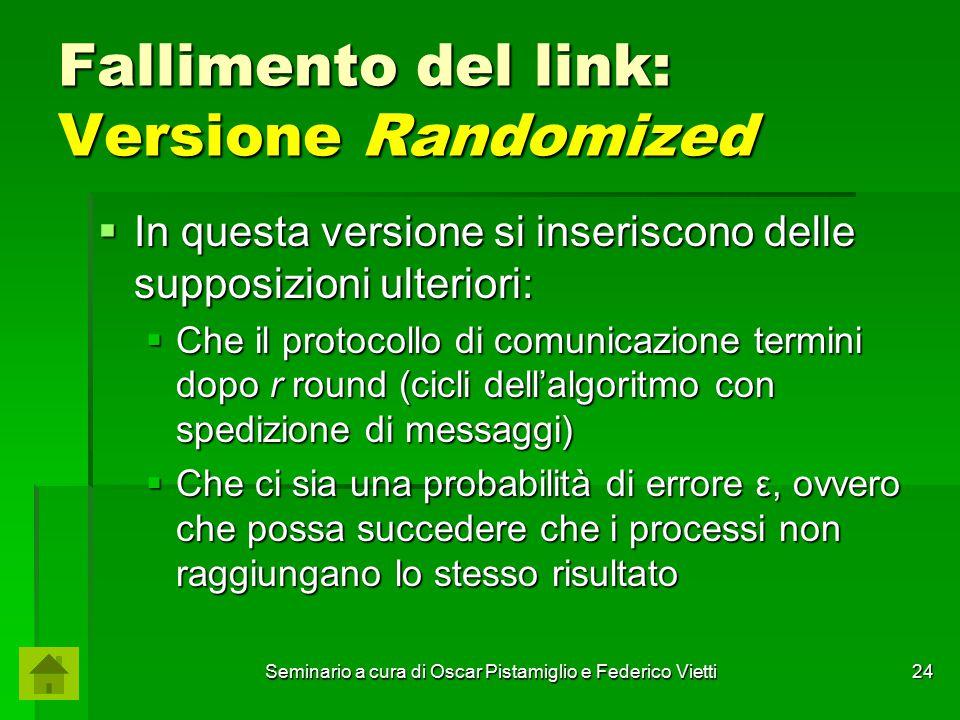 Seminario a cura di Oscar Pistamiglio e Federico Vietti 24 Fallimento del link: Versione Randomized  In questa versione si inseriscono delle supposiz