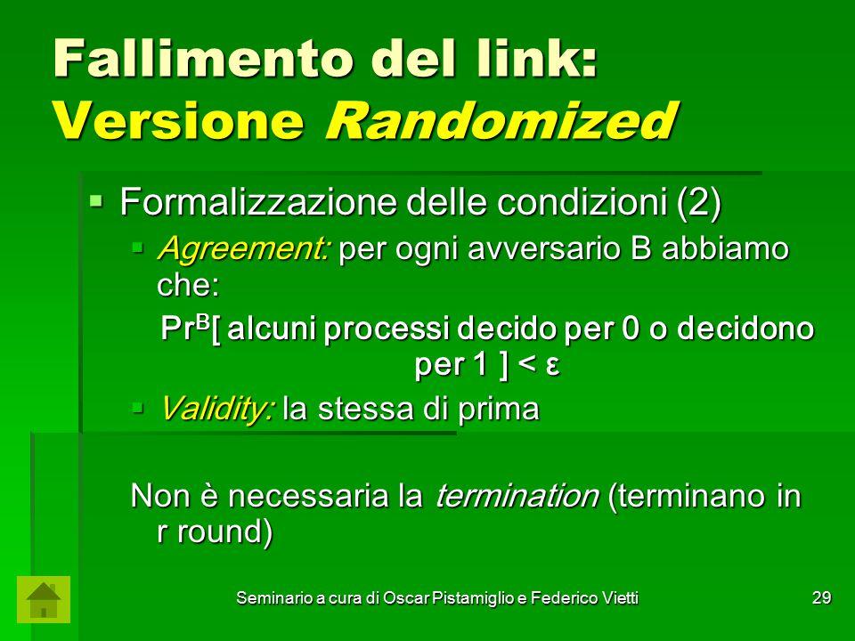 Seminario a cura di Oscar Pistamiglio e Federico Vietti 29 Fallimento del link: Versione Randomized  Formalizzazione delle condizioni (2)  Agreement