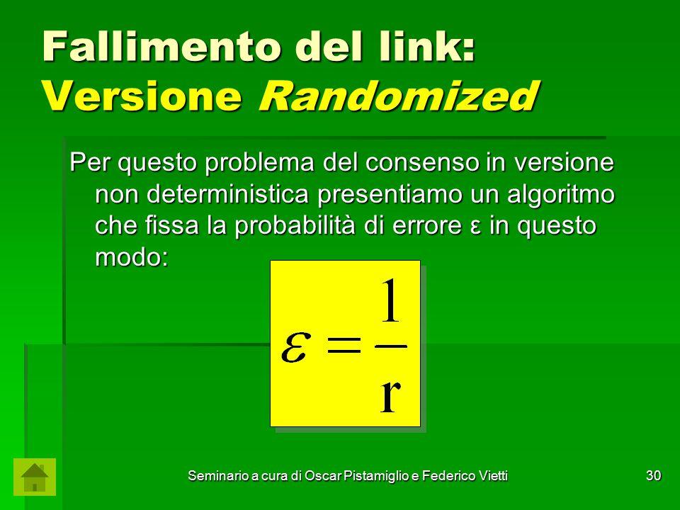 Seminario a cura di Oscar Pistamiglio e Federico Vietti 30 Fallimento del link: Versione Randomized Per questo problema del consenso in versione non d