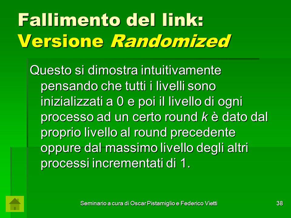 Seminario a cura di Oscar Pistamiglio e Federico Vietti 38 Fallimento del link: Versione Randomized Questo si dimostra intuitivamente pensando che tut