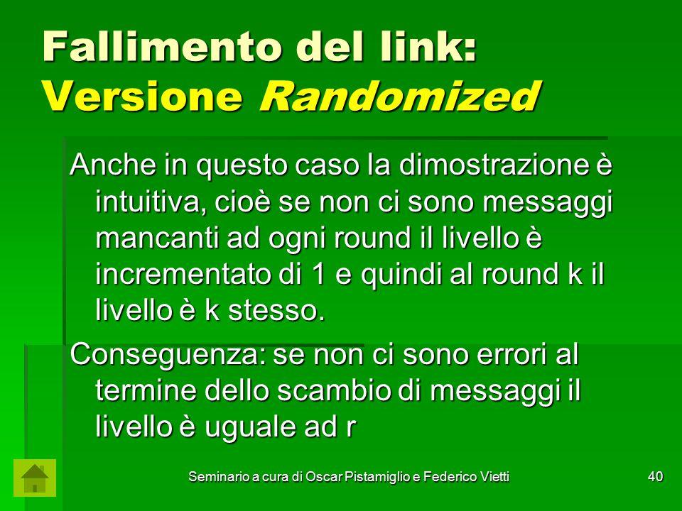 Seminario a cura di Oscar Pistamiglio e Federico Vietti 40 Fallimento del link: Versione Randomized Anche in questo caso la dimostrazione è intuitiva,