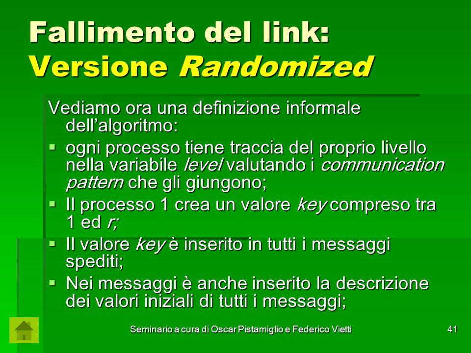 Seminario a cura di Oscar Pistamiglio e Federico Vietti 41 Fallimento del link: Versione Randomized Vediamo ora una definizione informale dell'algorit