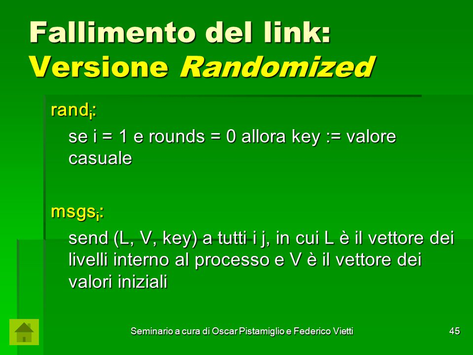 Seminario a cura di Oscar Pistamiglio e Federico Vietti 45 Fallimento del link: Versione Randomized rand i : se i = 1 e rounds = 0 allora key := valor