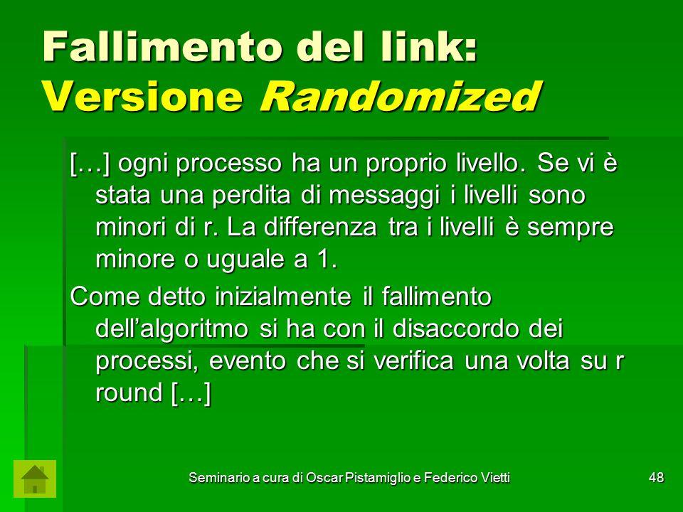 Seminario a cura di Oscar Pistamiglio e Federico Vietti 48 Fallimento del link: Versione Randomized […] ogni processo ha un proprio livello. Se vi è s