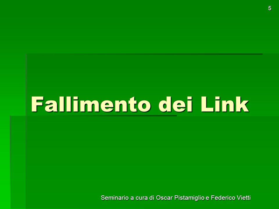 Seminario a cura di Oscar Pistamiglio e Federico Vietti 5 Fallimento dei Link