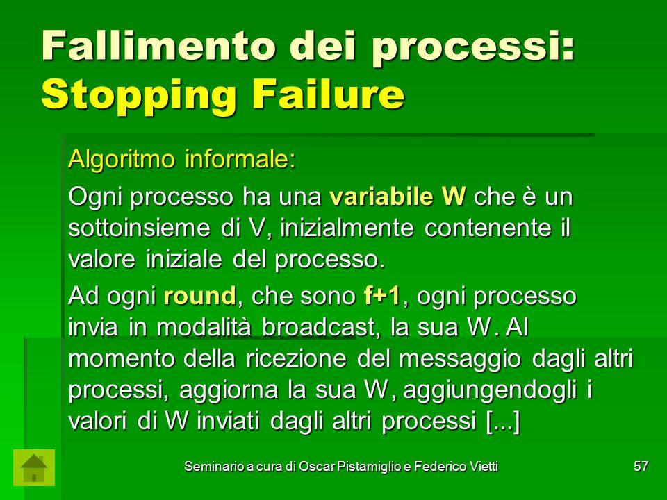 Seminario a cura di Oscar Pistamiglio e Federico Vietti 57 Fallimento dei processi: Stopping Failure Algoritmo informale: Ogni processo ha una variabi