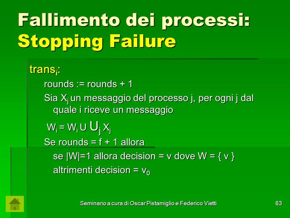 Seminario a cura di Oscar Pistamiglio e Federico Vietti 63 Fallimento dei processi: Stopping Failure trans i : rounds := rounds + 1 Sia X j un messagg