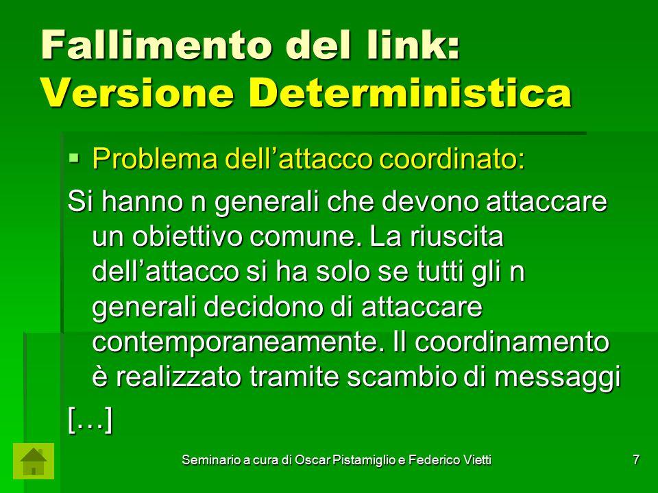 Seminario a cura di Oscar Pistamiglio e Federico Vietti 7 Fallimento del link: Versione Deterministica  Problema dell'attacco coordinato: Si hanno n