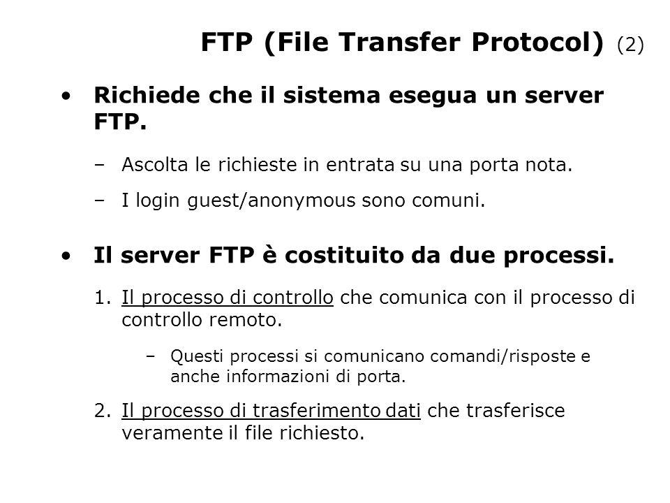 FTP (File Transfer Protocol) (2) Richiede che il sistema esegua un server FTP.