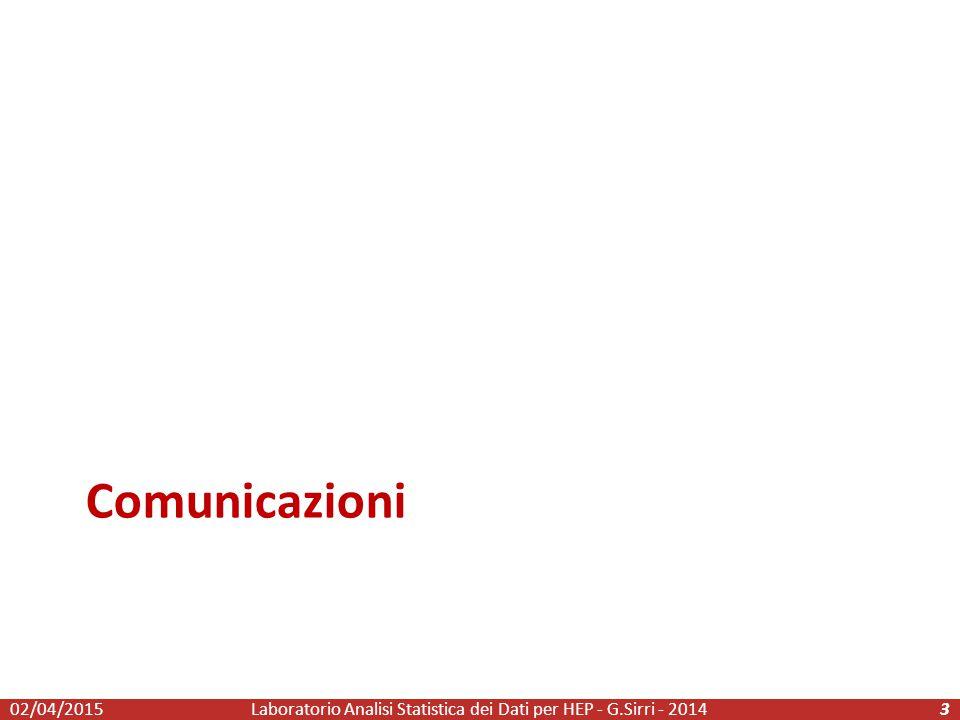 Comunicazioni Laboratorio Analisi Statistica dei Dati per HEP - G.Sirri - 2014302/04/2015