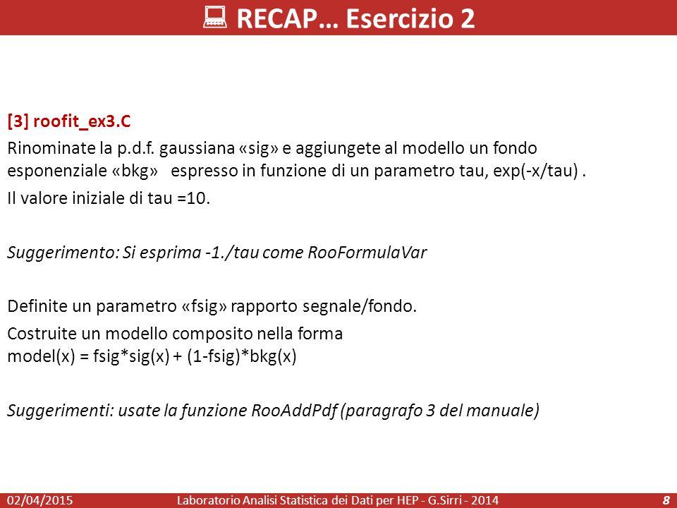  RECAP… Esercizio 2 Laboratorio Analisi Statistica dei Dati per HEP - G.Sirri - 20148 [3] roofit_ex3.C Rinominate la p.d.f.
