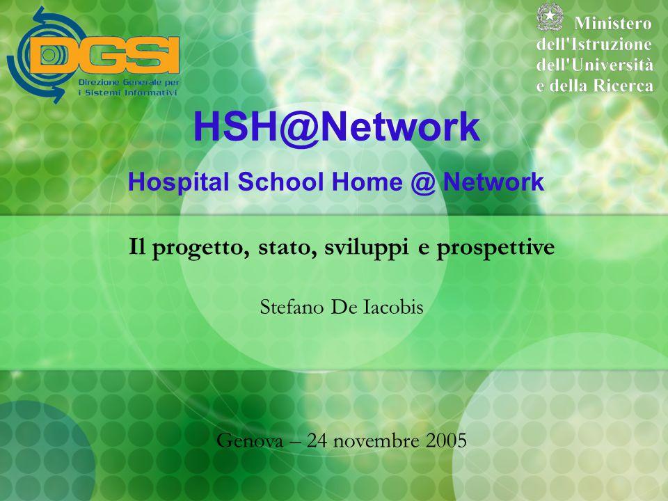 HSH@Network Hospital School Home @ Network Il progetto, stato, sviluppi e prospettive Stefano De Iacobis Genova – 24 novembre 2005