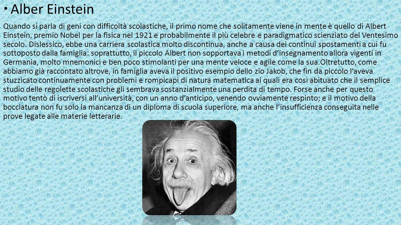  Alber Einstein Quando si parla di geni con difficoltà scolastiche, il primo nome che solitamente viene in mente è quello di Albert Einstein, premio