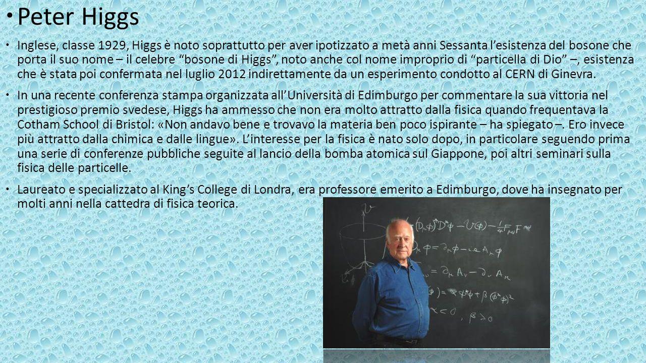  Peter Higgs  Inglese, classe 1929, Higgs è noto soprattutto per aver ipotizzato a metà anni Sessanta l'esistenza del bosone che porta il suo nome –
