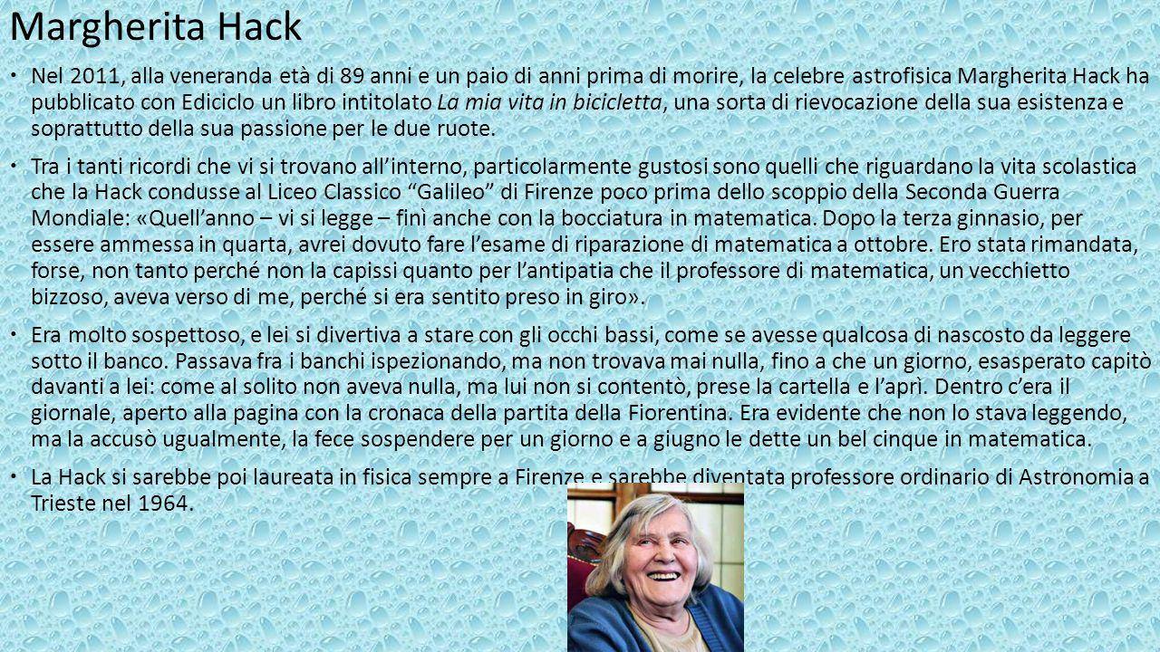 Margherita Hack  Nel 2011, alla veneranda età di 89 anni e un paio di anni prima di morire, la celebre astrofisica Margherita Hack ha pubblicato con