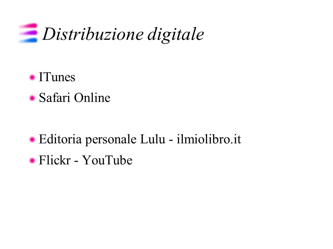 Distribuzione digitale ITunes Safari Online Editoria personale Lulu - ilmiolibro.it Flickr - YouTube