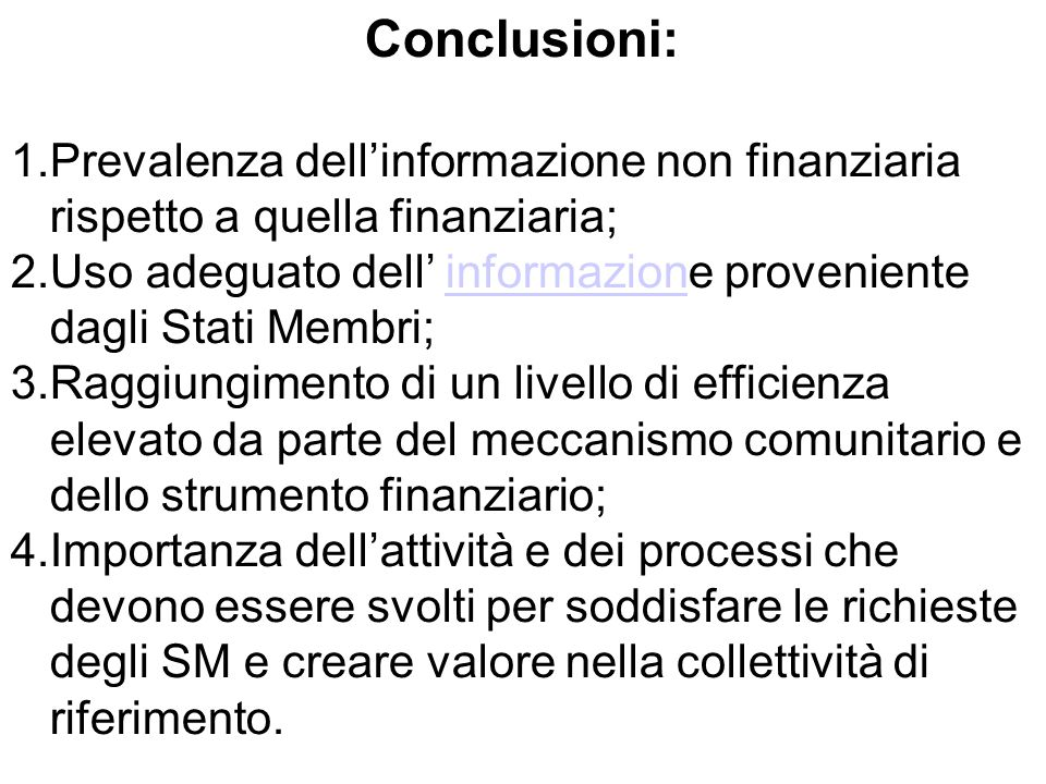 Conclusioni: 1.Prevalenza dell'informazione non finanziaria rispetto a quella finanziaria; 2.Uso adeguato dell' informazione proveniente dagli Stati Membri;informazion 3.Raggiungimento di un livello di efficienza elevato da parte del meccanismo comunitario e dello strumento finanziario; 4.Importanza dell'attività e dei processi che devono essere svolti per soddisfare le richieste degli SM e creare valore nella collettività di riferimento.
