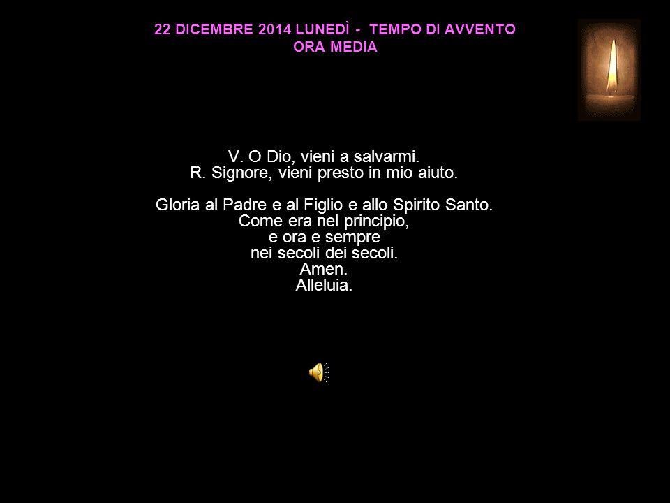 22 DICEMBRE 2014 LUNEDÌ - TEMPO DI AVVENTO ORA MEDIA V.