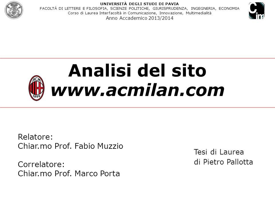 Analisi del sito www.acmilan.com Tesi di Laurea di Pietro Pallotta UNIVERSITÀ DEGLI STUDI DI PAVIA FACOLTÀ DI LETTERE E FILOSOFIA, SCIENZE POLITICHE,
