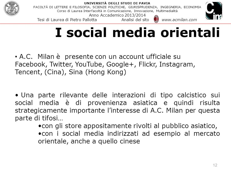 I social media orientali 12 A.C. Milan è presente con un account ufficiale su Facebook, Twitter, YouTube, Google+, Flickr, Instagram, Tencent, (Cina),