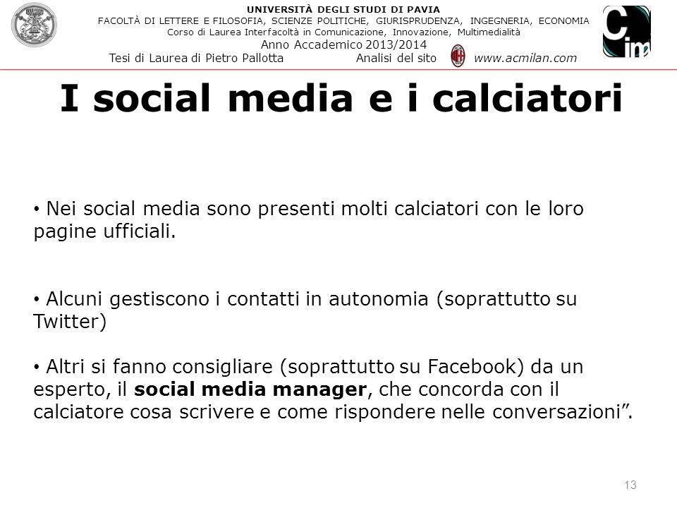 I social media e i calciatori 13 Nei social media sono presenti molti calciatori con le loro pagine ufficiali. Alcuni gestiscono i contatti in autonom