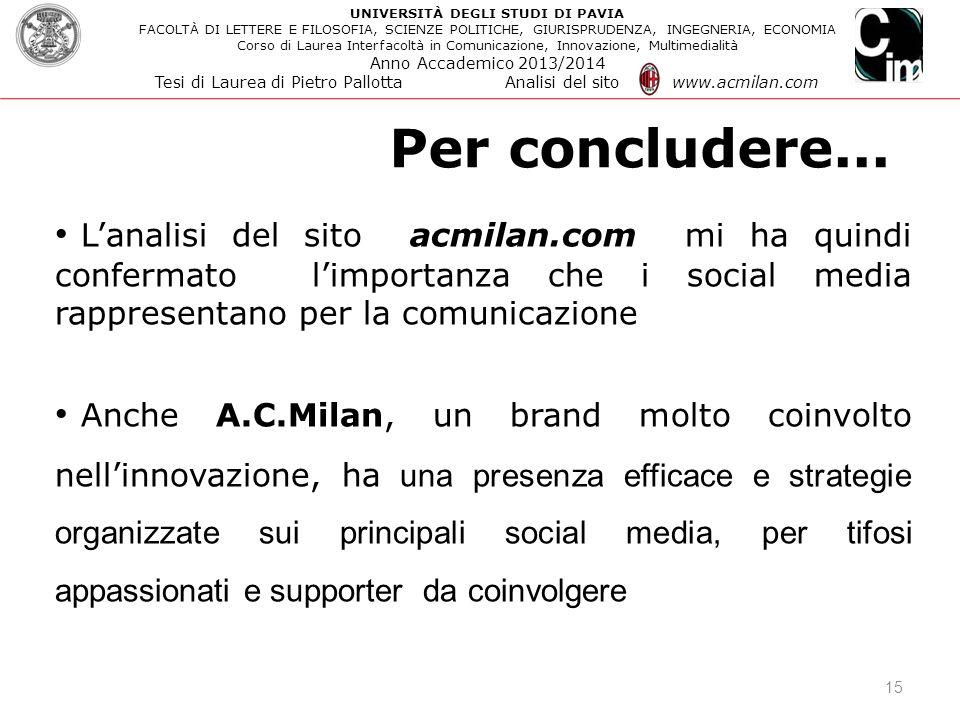 Per concludere... 15 L'analisi del sito acmilan.com mi ha quindi confermato l'importanza che i social media rappresentano per la comunicazione Anche A