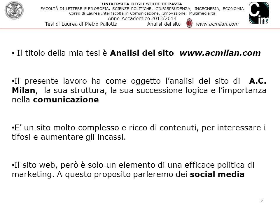 2 Il titolo della mia tesi è Analisi del sito www.acmilan.com Il presente lavoro ha come oggetto l'analisi del sito di A.C. Milan, la sua struttura, l
