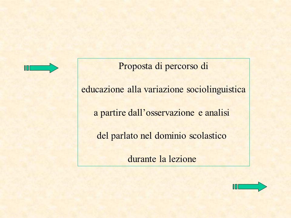 Proposta di percorso di educazione alla variazione sociolinguistica a partire dall'osservazione e analisi del parlato nel dominio scolastico durante l