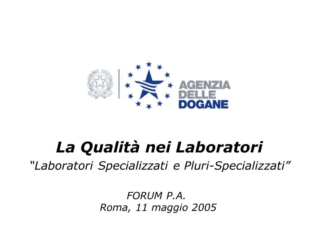 La Qualità nei Laboratori Laboratori Specializzati e Pluri-Specializzati FORUM P.A.